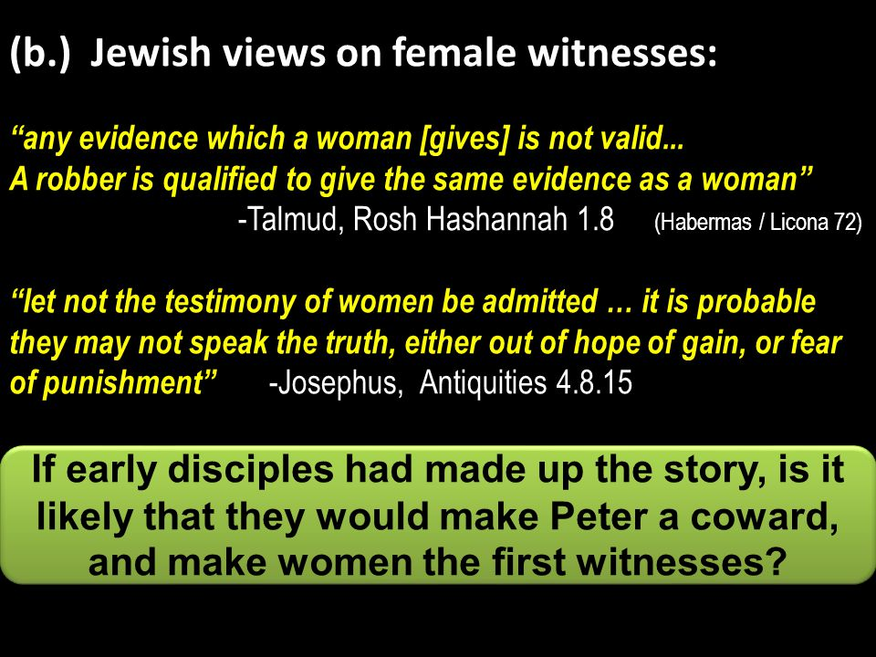 (b.) Jewish views on female witnesses: any evidence which a woman [gives] is not valid...