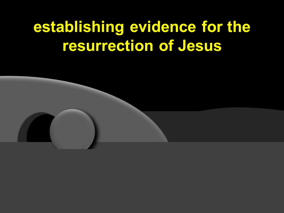 for the resurrection of Jesus establishing evidence for the resurrection of Jesus