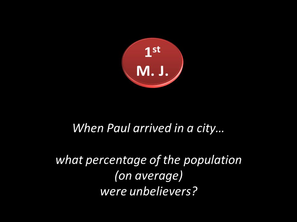 When Paul arrived in a city… what percentage of the population (on average) were unbelievers?