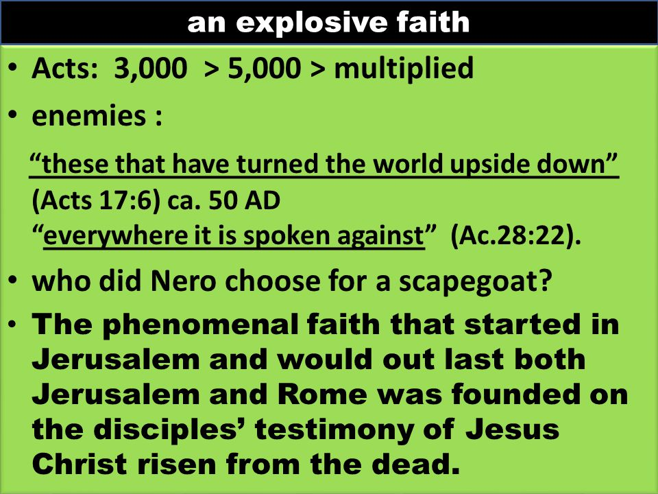 Acts: 3,000 > 5,000 > multiplied enemies : these that have turned the world upside down (Acts 17:6) ca.