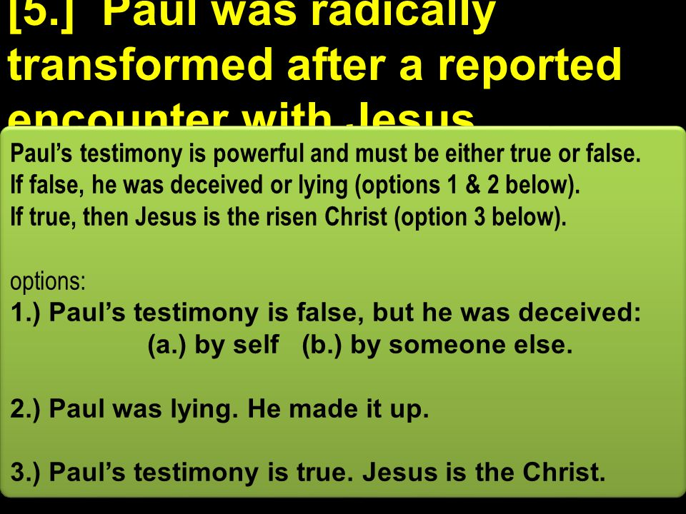 [5.] Paul was radically transformed after a reported encounter with Jesus.