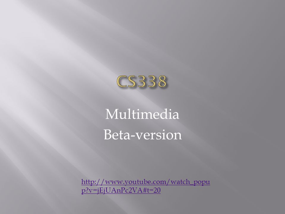 Multimedia Beta-version http://www.youtube.com/watch_popu p?v=jEjUAnPc2VA#t=20