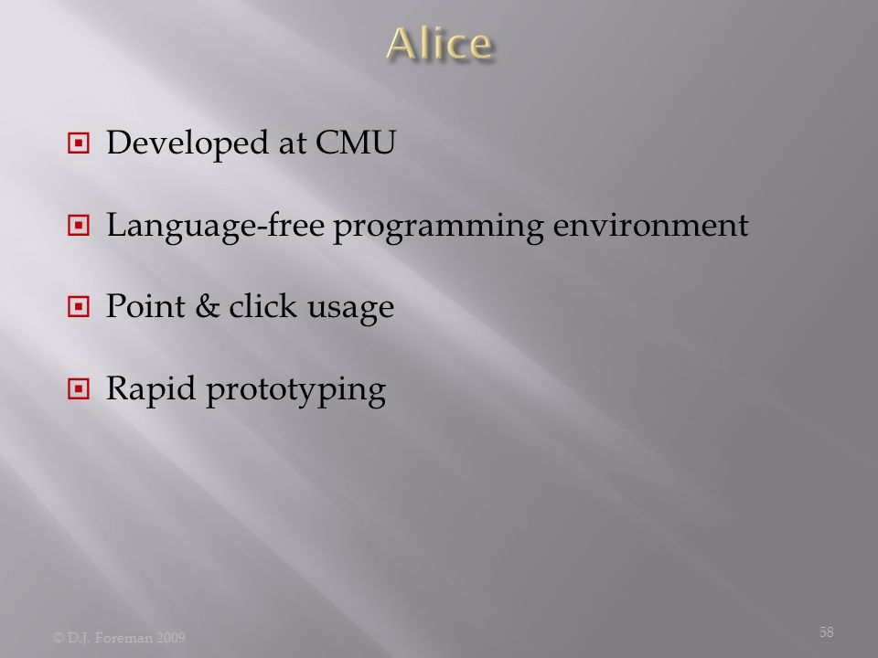  Developed at CMU  Language-free programming environment  Point & click usage  Rapid prototyping © D.J.