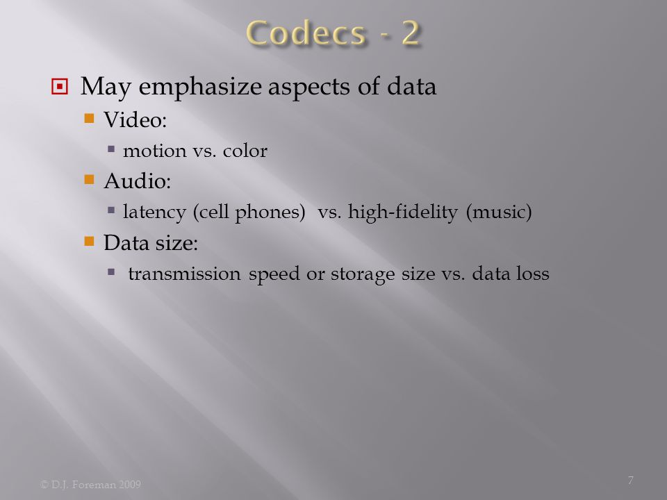  May emphasize aspects of data  Video:  motion vs.