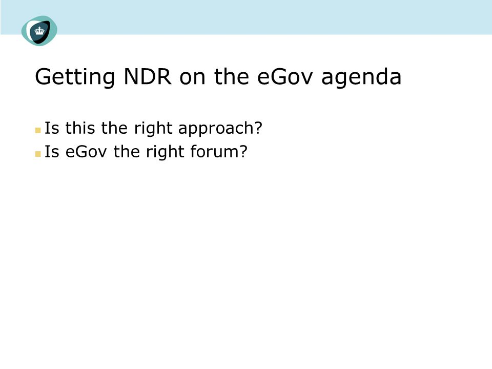 Getting NDR on the eGov agenda Is this the right approach? Is eGov the right forum?