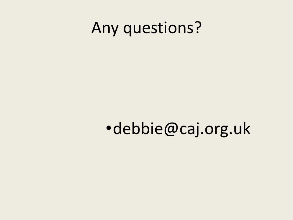 Any questions debbie@caj.org.uk