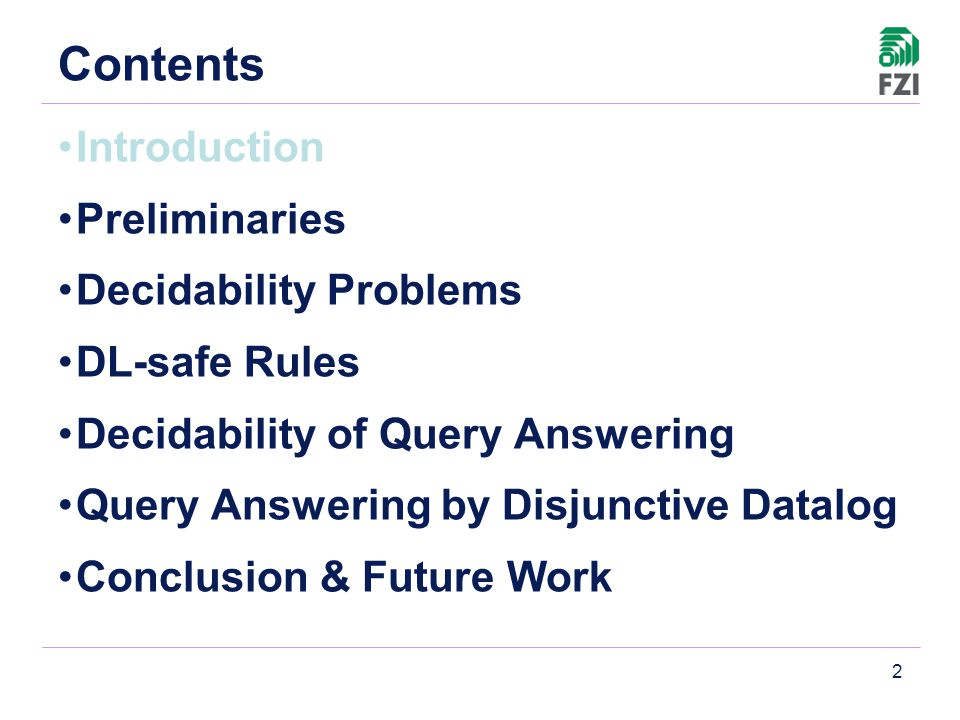 2 Contents Introduction Preliminaries Decidability Problems DL-safe Rules Decidability of Query Answering Query Answering by Disjunctive Datalog Conclusion & Future Work