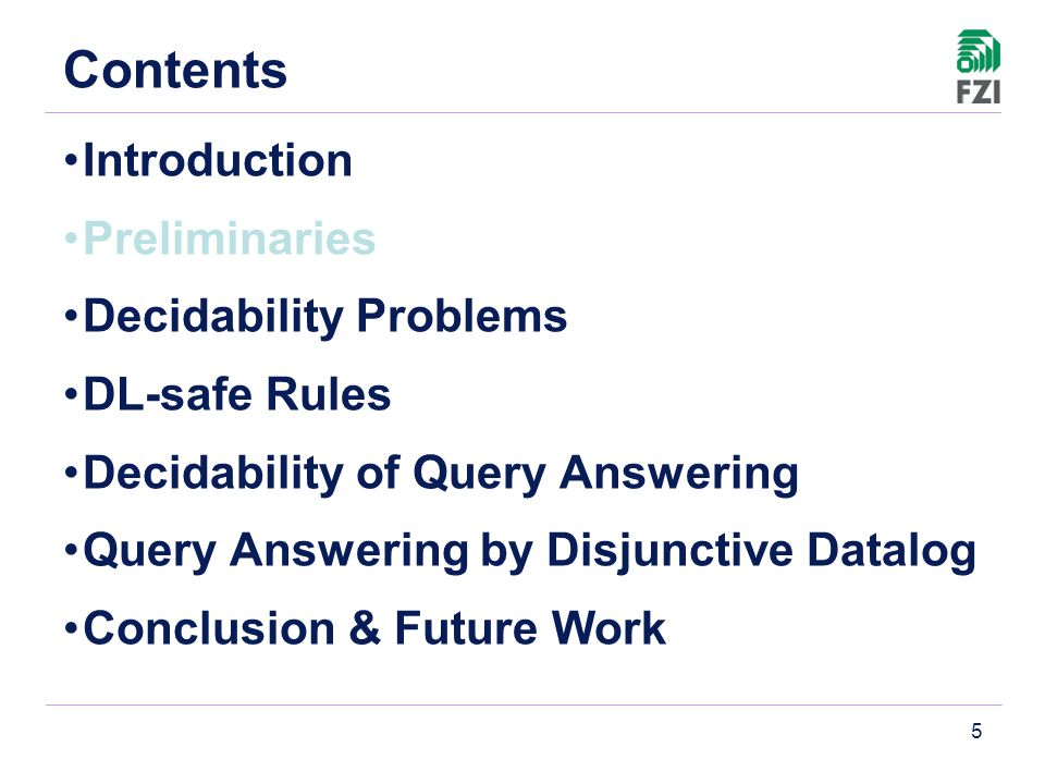 5 Contents Introduction Preliminaries Decidability Problems DL-safe Rules Decidability of Query Answering Query Answering by Disjunctive Datalog Concl