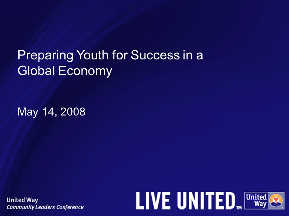 Preparing Youth for Success in a Global Economy May 14, 2008