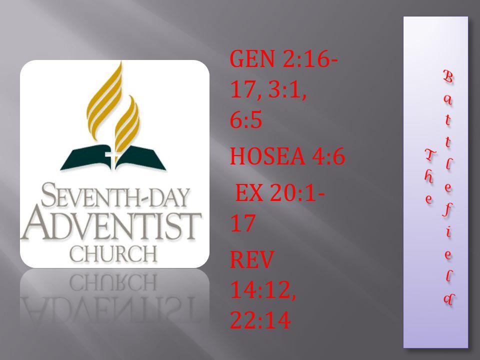 GEN 2:16- 17, 3:1, 6:5 HOSEA 4:6 EX 20:1- 17 REV 14:12, 22:14