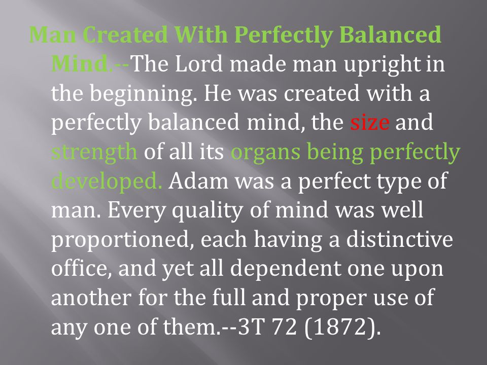 Man Created With Perfectly Balanced Mind.--The Lord made man upright in the beginning.