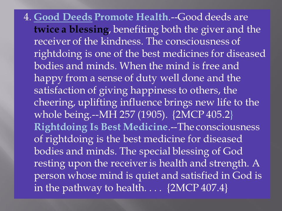 4. Good Deeds Promote Health.--Good deeds are twice a blessing, benefiting both the giver and the receiver of the kindness. The consciousness of right