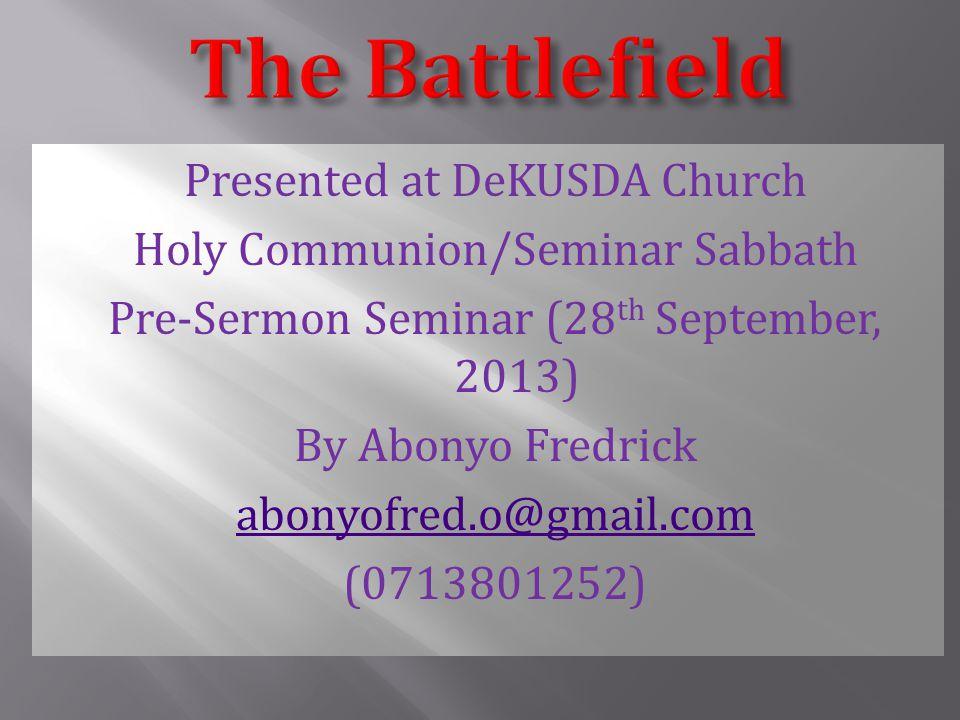 Presented at DeKUSDA Church Holy Communion/Seminar Sabbath Pre-Sermon Seminar (28 th September, 2013) By Abonyo Fredrick abonyofred.o@gmail.com (0713801252)