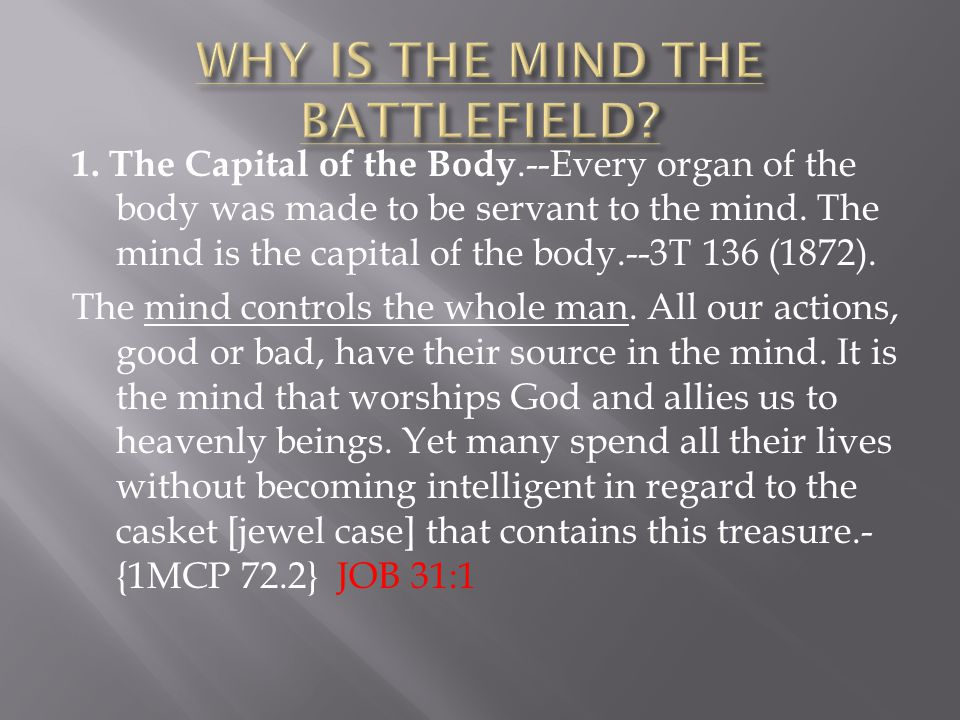 1. The Capital of the Body.--Every organ of the body was made to be servant to the mind.