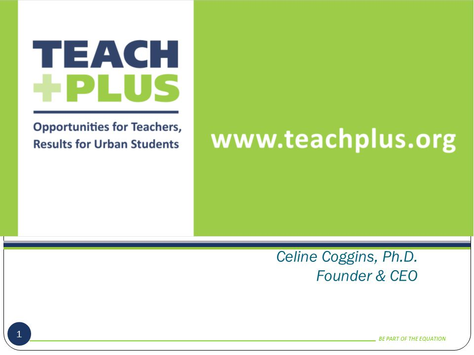 BE PART OF THE EQUATION T+ Network Impact 12 2) Demonstrating that reform-minded teachers exist.