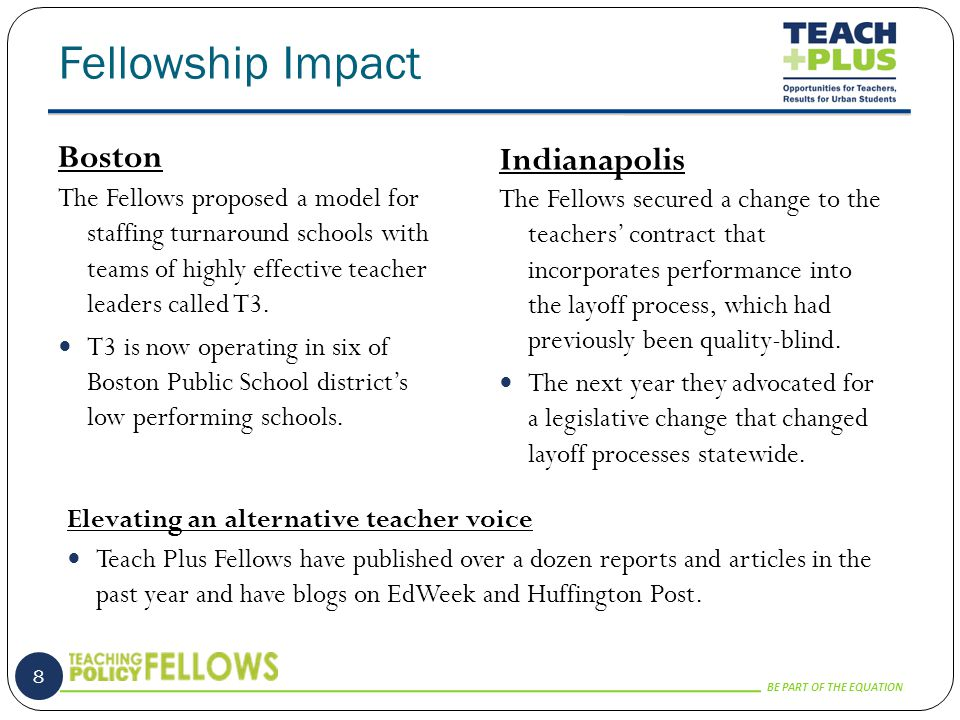 BE PART OF THE EQUATION Fellowship Impact 8 The Fellows proposed a model for staffing turnaround schools with teams of highly effective teacher leaders called T3.