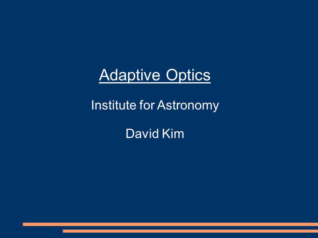 Adaptive Optics Institute for Astronomy David Kim