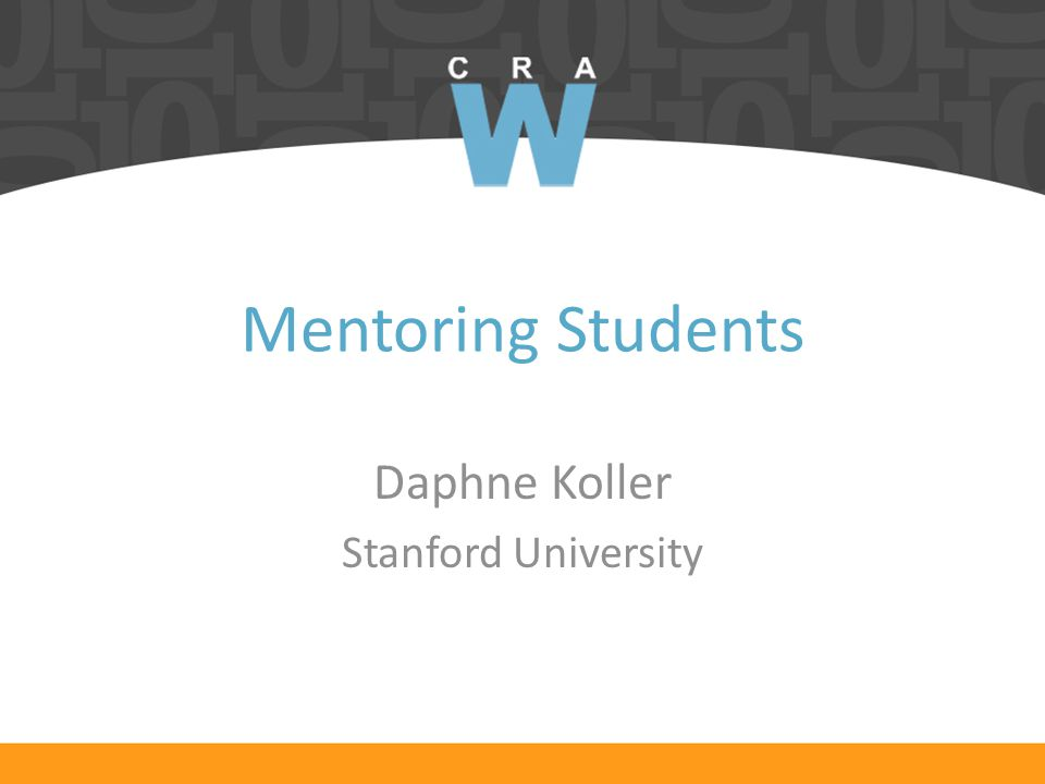 Mentoring Students Daphne Koller Stanford University