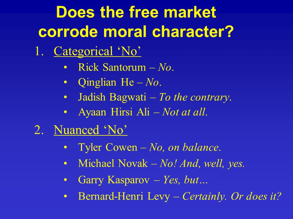 Does the free market corrode moral character. 1.Categorical 'No' Rick Santorum – No.