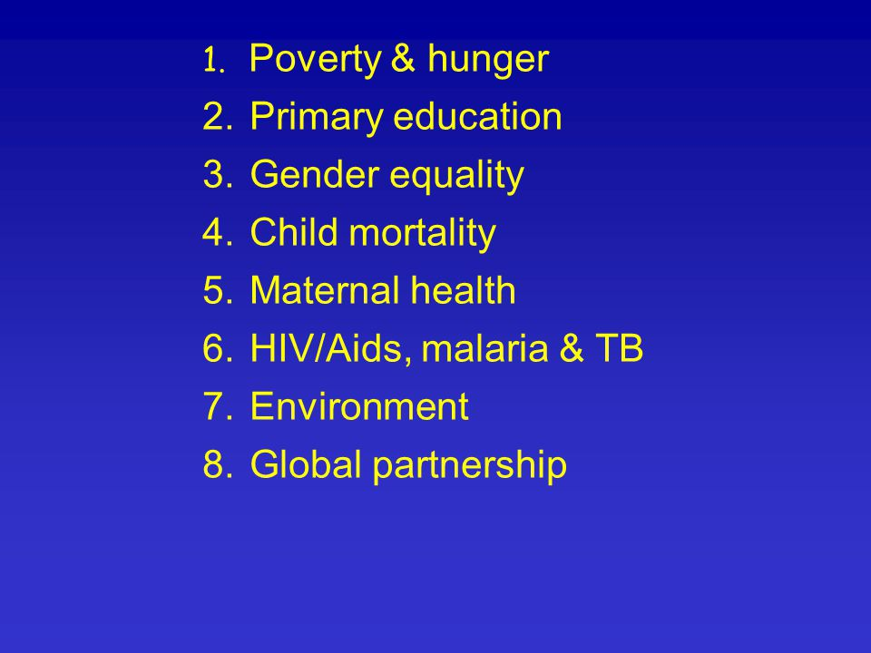 1.Poverty & hunger 2. Primary education 3. Gender equality 4.