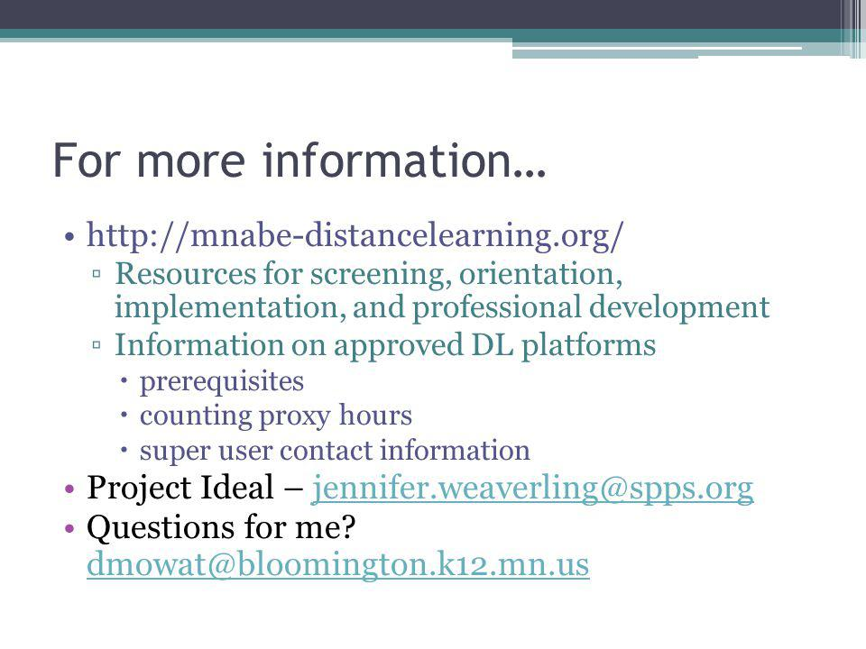 For more information… http://mnabe-distancelearning.org/ ▫Resources for screening, orientation, implementation, and professional development ▫Information on approved DL platforms  prerequisites  counting proxy hours  super user contact information Project Ideal – jennifer.weaverling@spps.orgjennifer.weaverling@spps.org Questions for me.