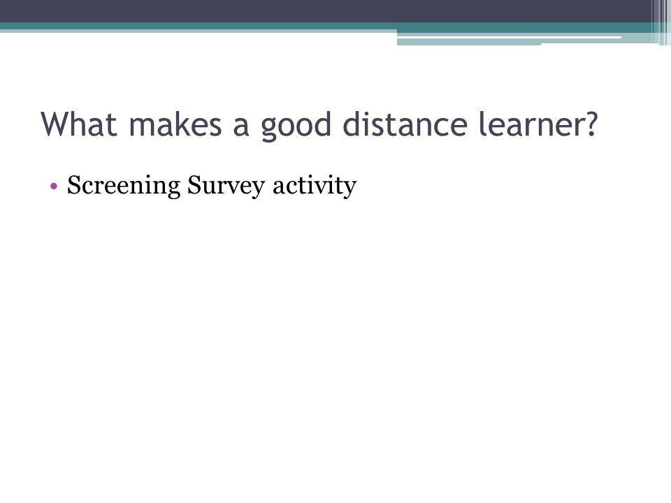 What makes a good distance learner? Screening Survey activity