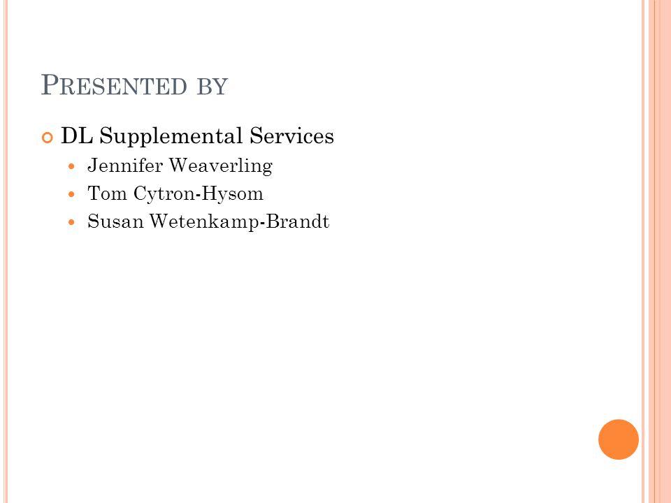 P RESENTED BY DL Supplemental Services Jennifer Weaverling Tom Cytron-Hysom Susan Wetenkamp-Brandt