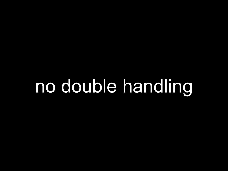 no double handling