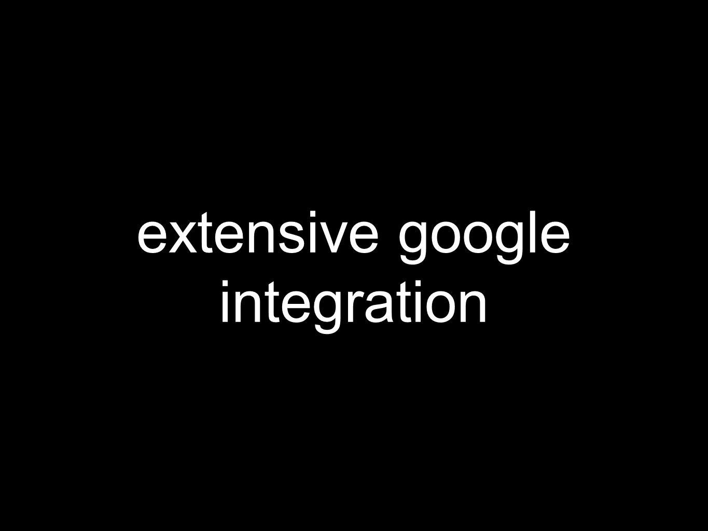 extensive google integration