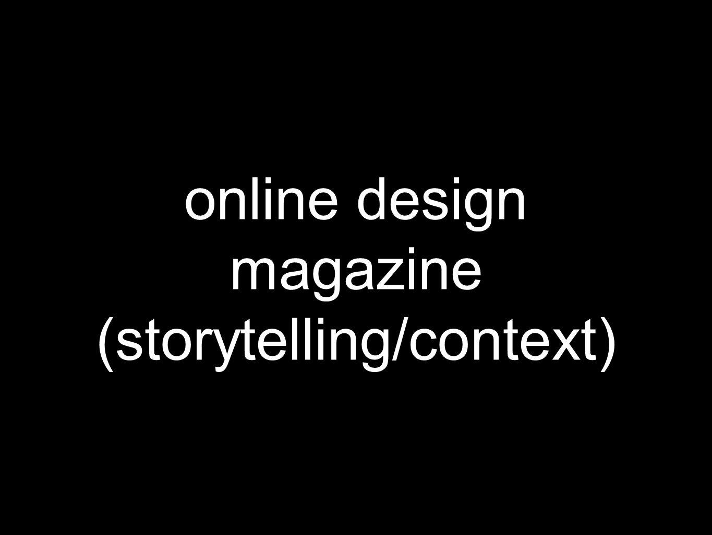 online design magazine (storytelling/context)