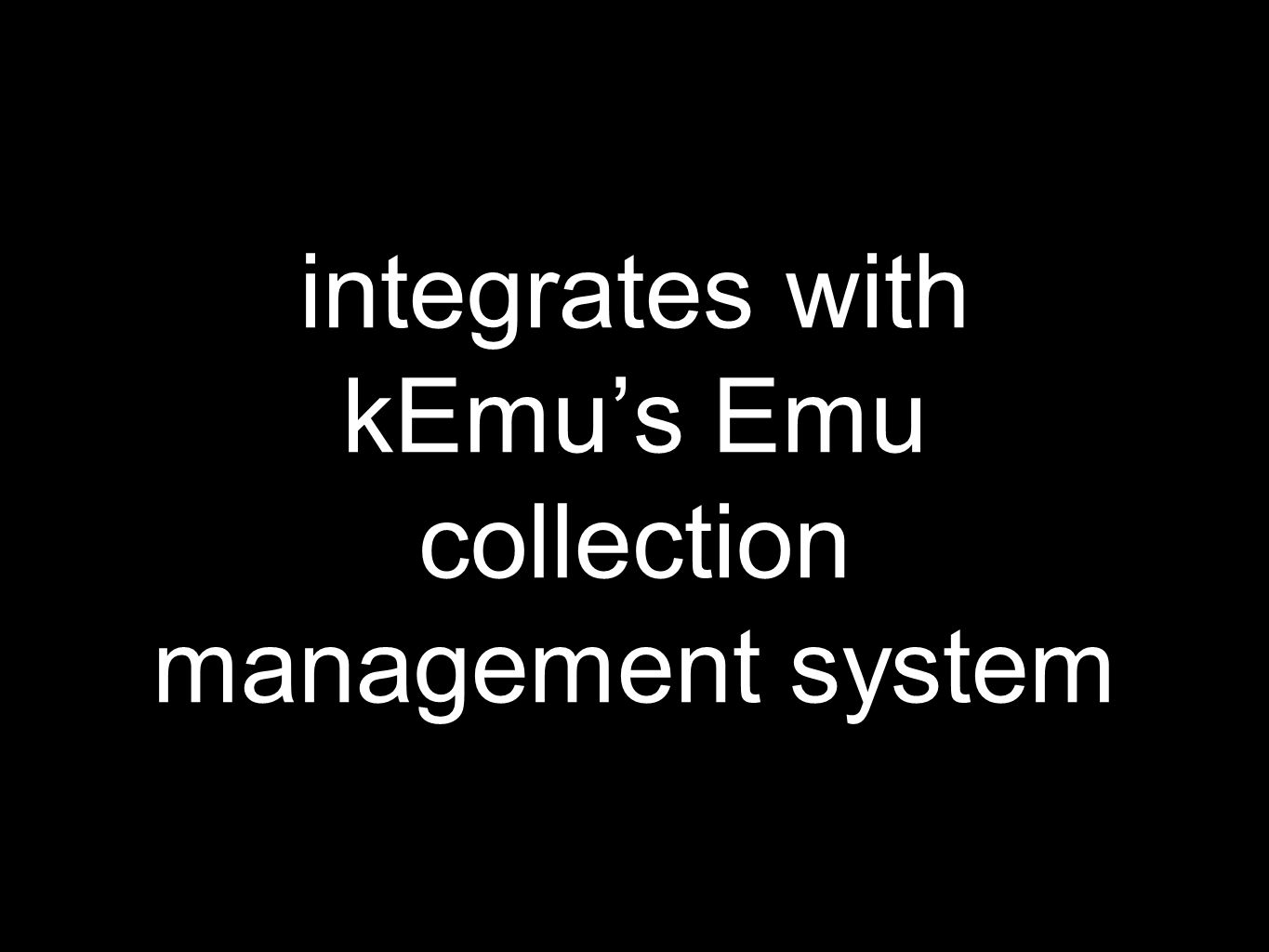 integrates with kEmu's Emu collection management system