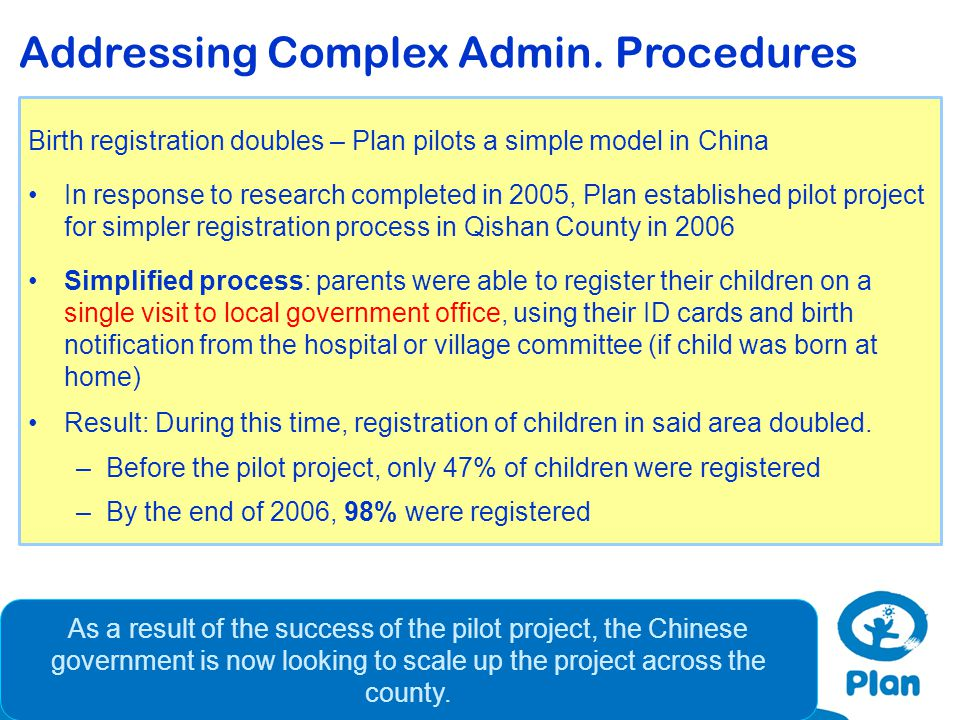 Birth registration doubles – Plan pilots a simple model in China In response to research completed in 2005, Plan established pilot project for simpler