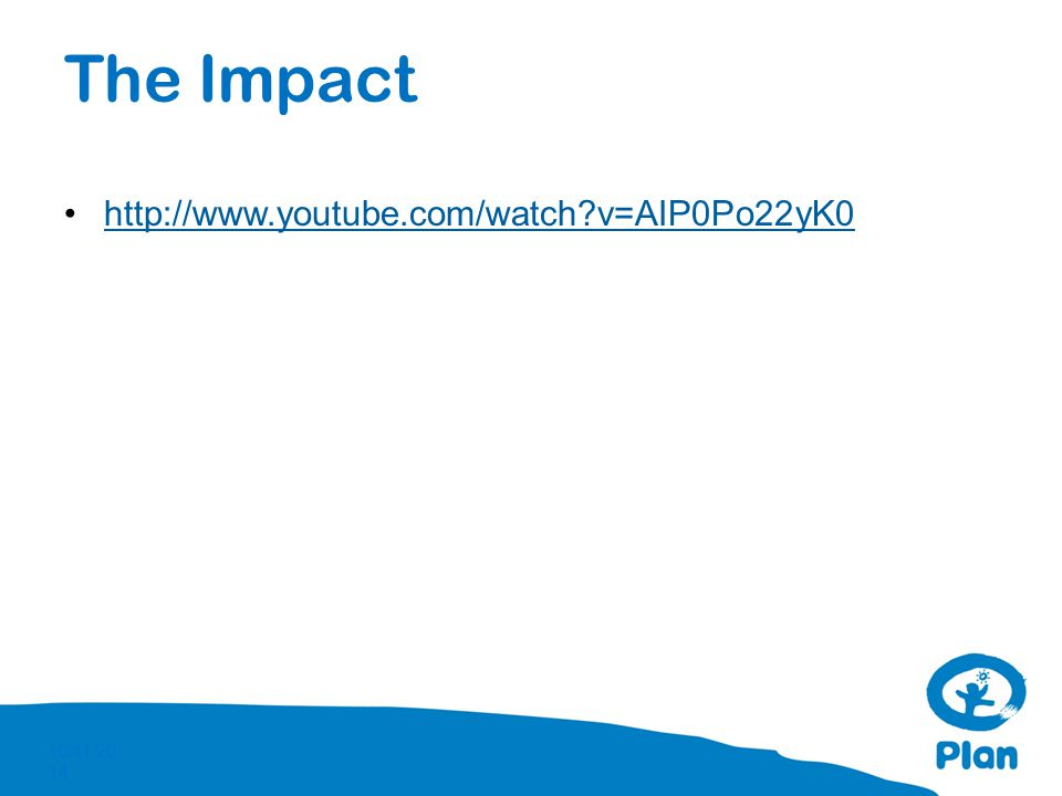 The Impact http://www.youtube.com/watch?v=AIP0Po22yK0 10/11/2014