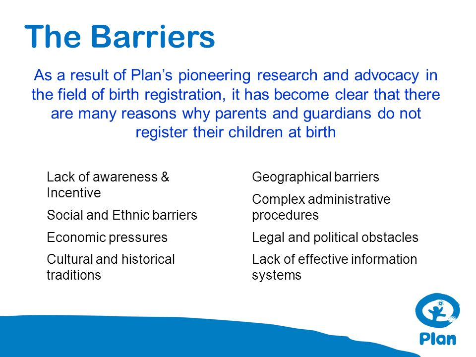 Plan's good practice: contribution to monitoring Variety of approaches to contribute to monitoring birth registration processes at the national level, including: Representation on steering committees, Providing technical and logistical support, Commissioning research and compiling reports for the UNCRC alternative reporting mechanism.