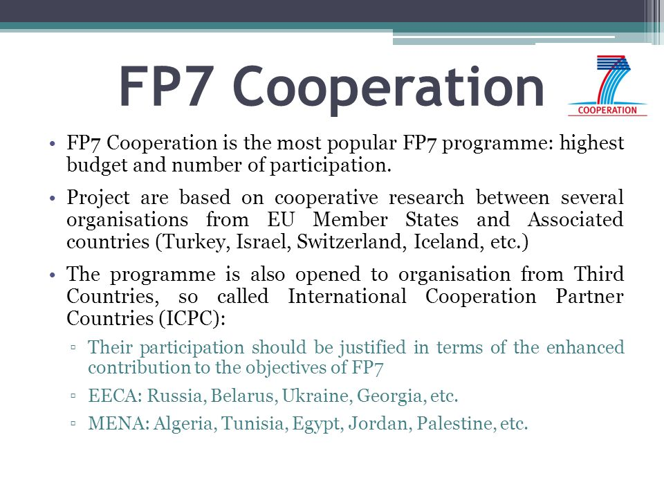 FP7 Cooperation FP7 Cooperation is the most popular FP7 programme: highest budget and number of participation. Project are based on cooperative resear