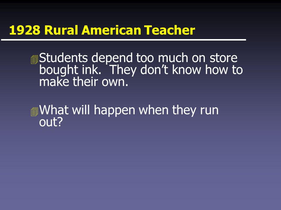 1928 Rural American Teacher 4 Students depend too much on store bought ink.