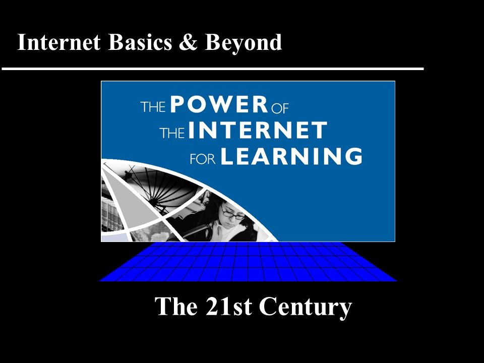 TODAY The 21st Century Internet Basics & Beyond