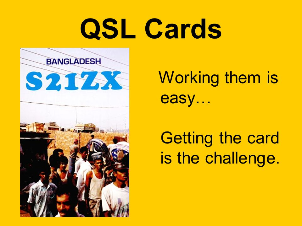 QSL Cards Working them is easy… Getting the card is the challenge.