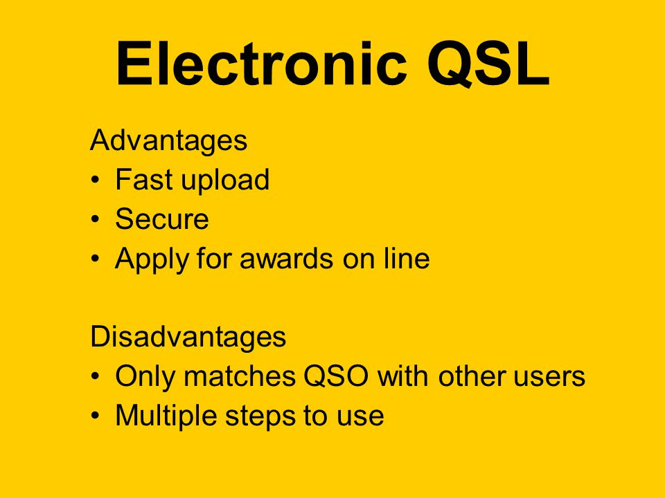 Advantages Fast upload Secure Apply for awards on line Disadvantages Only matches QSO with other users Multiple steps to use