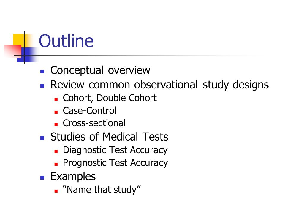 Study designs Descriptive Many studies of medical tests Hint variables must VARY If either the predictor or outcome variable does not vary in your study (e.g., because one value is an inclusion criterion) your study is descriptive Analytical