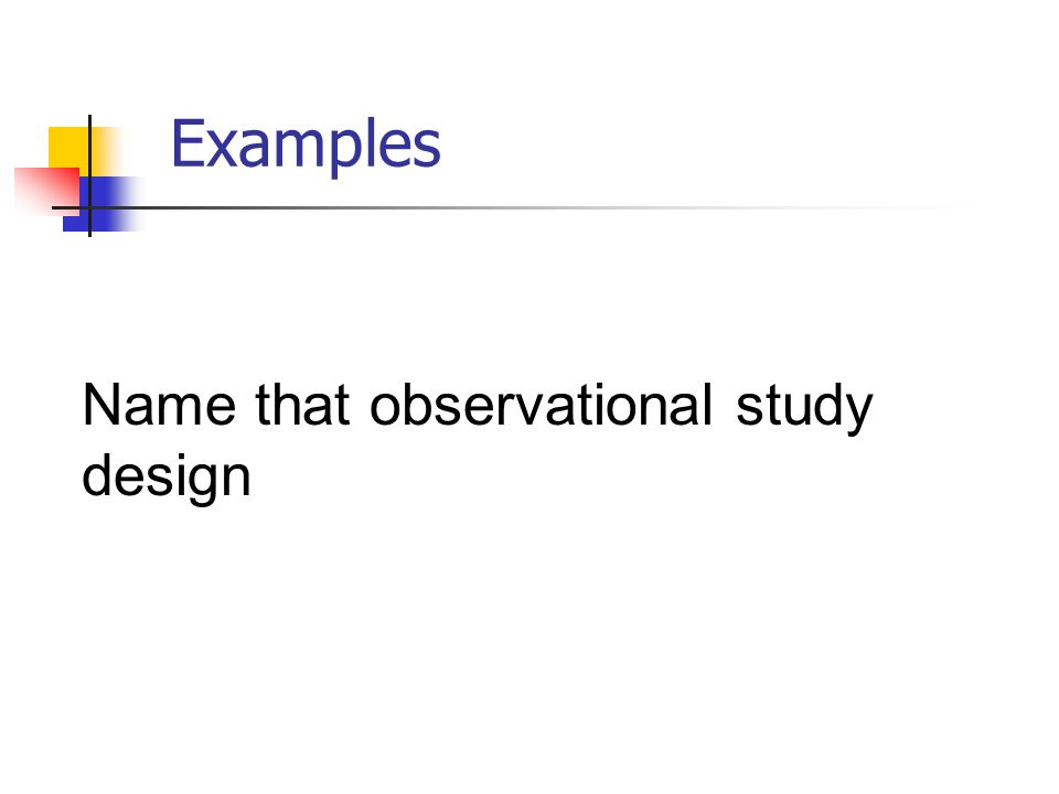 Examples Name that observational study design