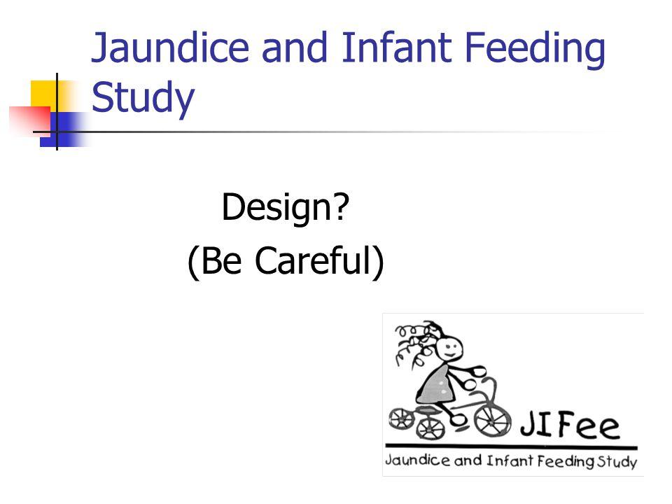 Jaundice and Infant Feeding Study Design? (Be Careful)