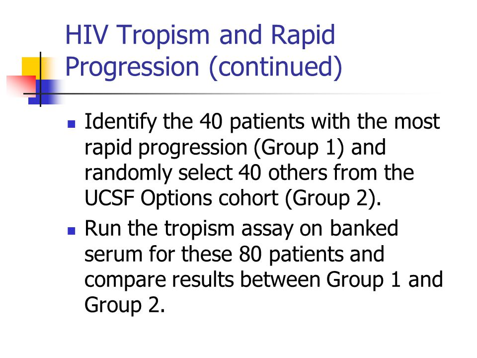 HIV Tropism and Rapid Progression (continued) Identify the 40 patients with the most rapid progression (Group 1) and randomly select 40 others from th
