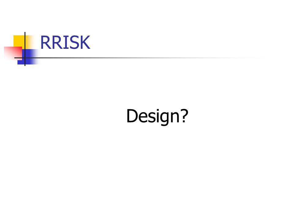 RRISK Design?