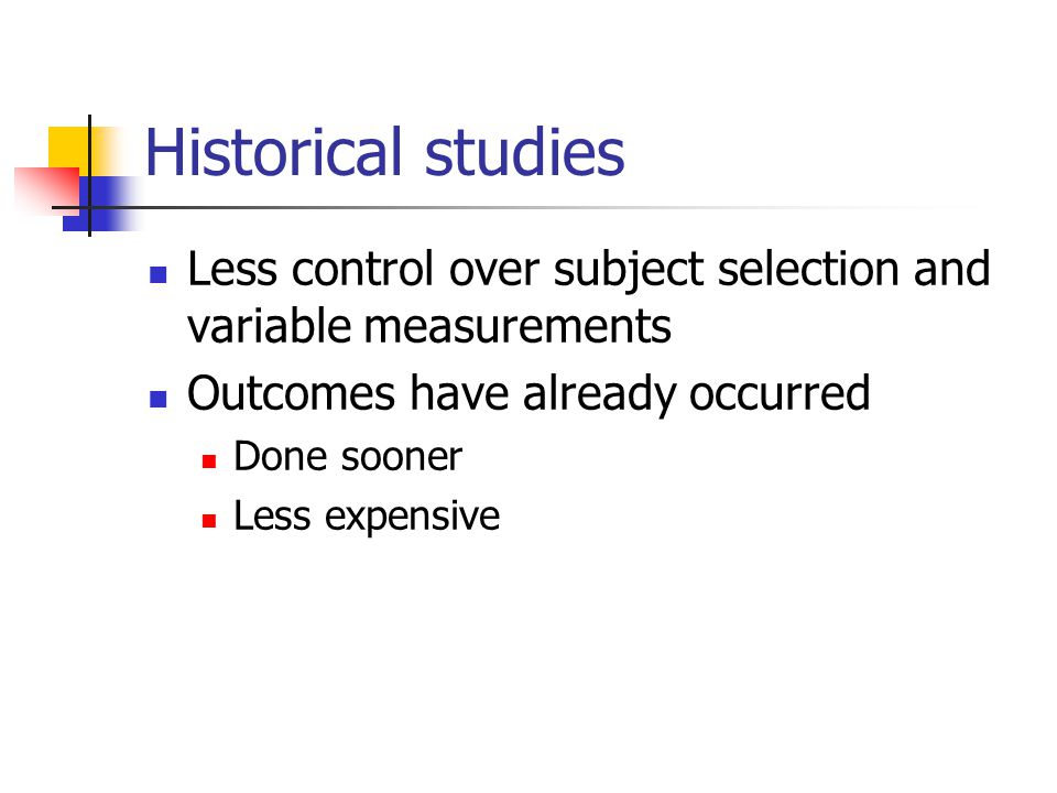 Historical studies Less control over subject selection and variable measurements Outcomes have already occurred Done sooner Less expensive