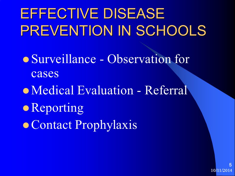 10/11/2014 5 EFFECTIVE DISEASE PREVENTION IN SCHOOLS Surveillance - Observation for cases Medical Evaluation - Referral Reporting Contact Prophylaxis