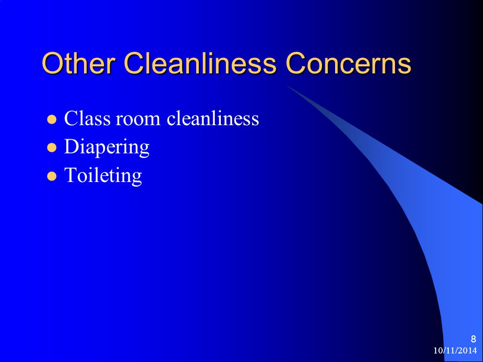 10/11/2014 8 Other Cleanliness Concerns Class room cleanliness Diapering Toileting