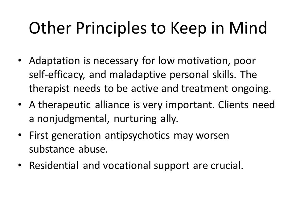 Other Principles to Keep in Mind Adaptation is necessary for low motivation, poor self-efficacy, and maladaptive personal skills. The therapist needs