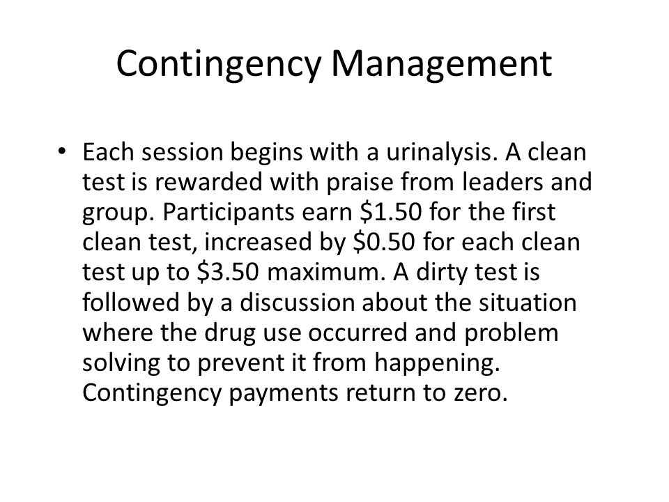 Contingency Management Each session begins with a urinalysis. A clean test is rewarded with praise from leaders and group. Participants earn $1.50 for