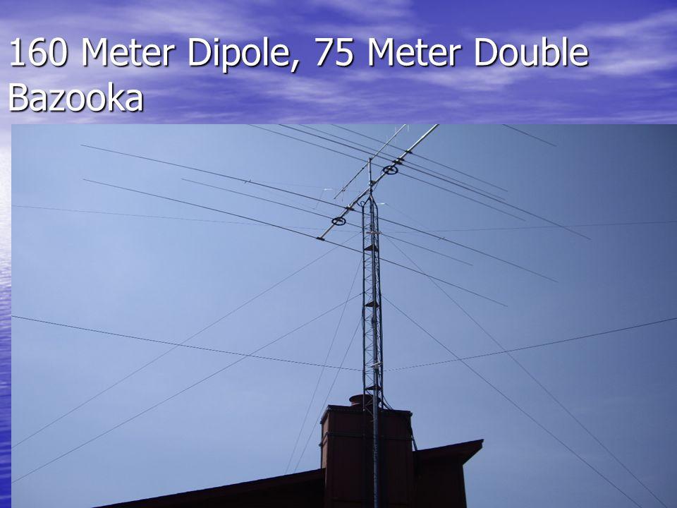 160 Meter Dipole, 75 Meter Double Bazooka